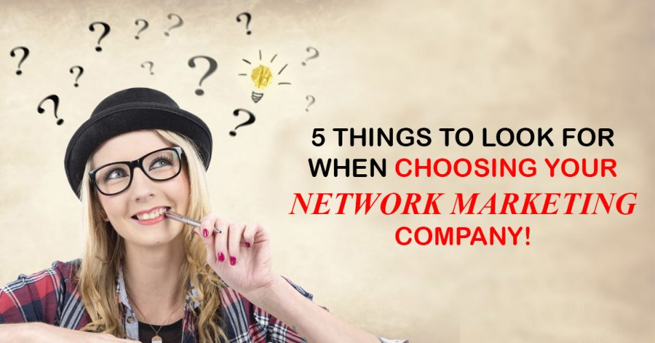 Top 5 things you need to know when choosing a Network Marketing Opportunity